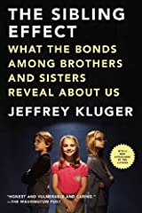 The Sibling Effect: What the Bonds Among Brothers and Sisters Reveal About Us by Jeffrey Kluger (2012-09-04) Paperback