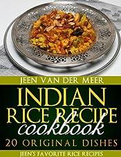 Indian Rice Recipe Cookbook: 20 Original Dishes (Jeen's favorite Rice Recipes Book 3)