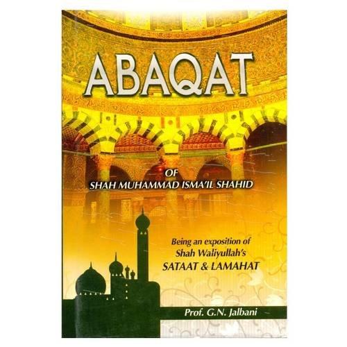 Abaqat of Shah Muhammad Isma'Il Shahid: Being an Exposition of Shah Waliyullah's Sataat and Lamahat
