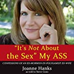 'It's Not About the Sex' My Ass | Joanne Hanks,Steve Cuno