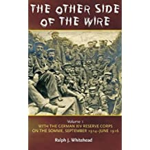 Other Side of the Wire Volume 1: With the German XIV Reserve Corps on the Somme, September 1914-June 1916