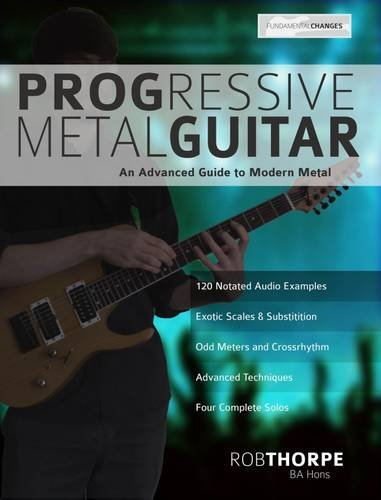 Progressive Metal Guitar: An Advanced Guide to Modern Metal Guitar