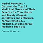 Herbal Remedies: Discover the Top 15 Medicinal Plants and Their Benefits for Your Health and Beauty | Carmen Mckenzie