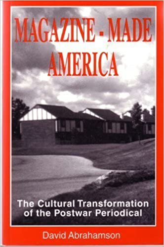 Book Magazine-made America: Cultural Transformation of the Postwar Periodical (Mass Communication & Journalism Series)