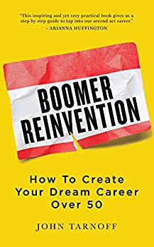 Boomer Reinvention: How to Create Your Dream Career Over 50 by [Tarnoff, John]