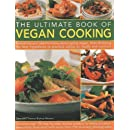 The Ultimate Book of Vegan Cooking: Everything You Need to Know About Going Vegan, from Choosing the Best Ingredients to Practical Advice on Health and Nutrition
