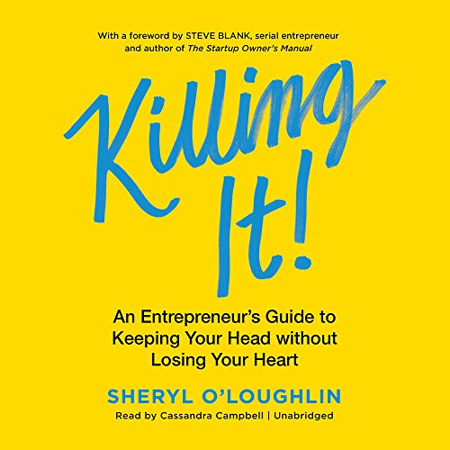 Killing It: An Entrepreneur's Guide to Keeping Your Head without Losing Your Heart: Library Edition by Blackstone Pub