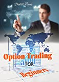 Option Trading: Everything you need to know about Option Trading plus Tips to make the most out of it! (Option Trading, Option Trading for Beginners - Investing Basics - Investing - Stocks)