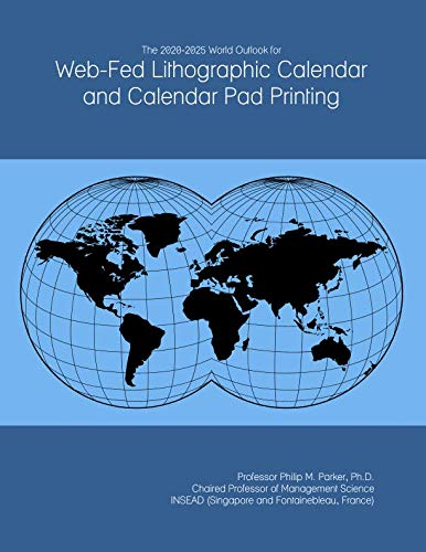 The 2020-2025 World Outlook for Web-Fed Lithographic Calendar and Calendar Pad Printing