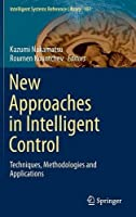 New Approaches in Intelligent Control: Techniques, Methodologies and Applications Front Cover