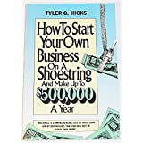 How to Start Your Own Business on a Shoestring and Make up to $500,000