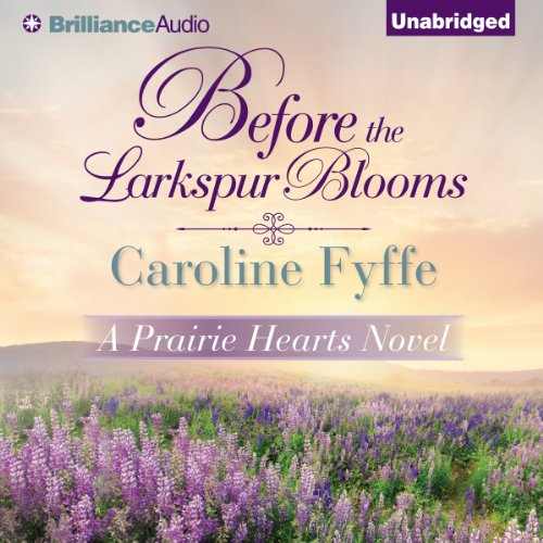 Before the Larkspur Blooms: A Prairie Hearts Novel, Book 2