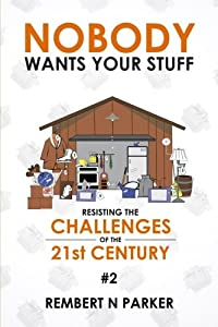 Nobody Wants  Your Stuff: Resisting the Challenges of the 21st Century #2 (Volume 2)