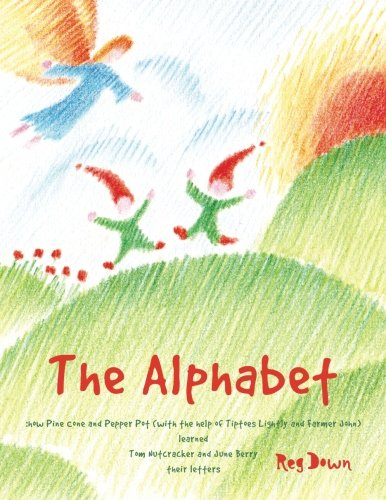 (The Alphabet: how Pine Cone and Pepper Pot (with the help of Tiptoes Lightly and Farmer John) learned Tom Nutcracker and June Berry their letters)