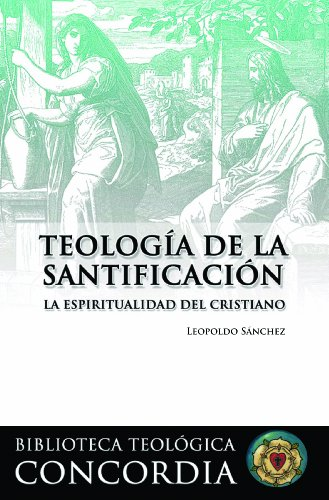 Teologia de la santificacion, La espiritualidad del cristiano (The Theology of Sanctification, Christian Spirituality) (Librera Teologca De ... ... ... Theological Library) (Spanish Edition)