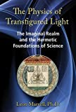 img - for The Physics of Transfigured Light: The Imaginal Realm and the Hermetic Foundations of Science book / textbook / text book