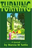 Turning Thirty, Forty, Fifty. . ., Marcia W. Tuttle, 0595216269