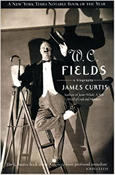 W C Fields by James Curtis (2004-09-01)