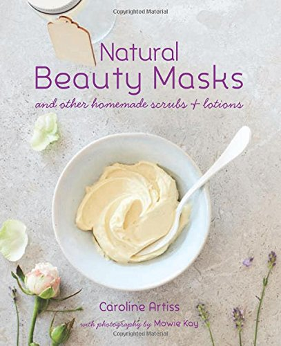 Natural Beauty Masks: and other homemade scrubs and lotions from Ryland Peters & Small