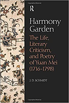 Harmony Garden: The Life, Literary Criticism, and Poetry of Yuan Mei (1716-1798)