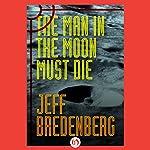 The Man in the Moon Must Die | Jeff Bredenberg