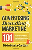 Advertising, Branding & Marketing 101: The Small Business Owner's Guide to Making Marketing More Effective.