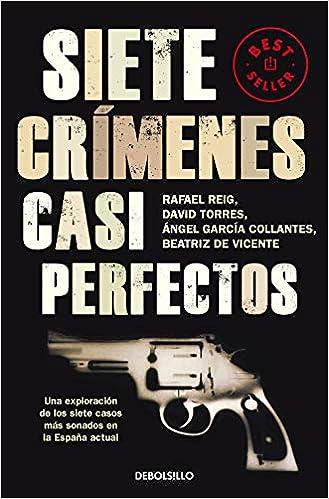 Siete crímenes casi perfectos: Una exploración de los siete casos más sonados en la España actual Best Seller: Amazon.es: Reig, Rafael: Libros