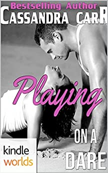 Dare To Love Series: Playing on a Dare (Kindle Worlds Novella) by [Carr,Cassandra]