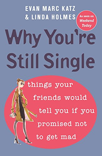 Why You're Still Single: Things Your Friends Would Tell You if You Promised Not to Get - Youre Single