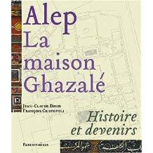 Alep, la maison Ghazalé: Histoire et devenirs