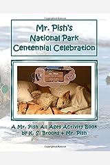 Mr. Pish's National Park Centennial Celebration: A Mr. Pish All Ages Activity Book (Mr. Pish Activity Books) (Volume 1) Paperback