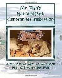Mr. Pish's National Park Centennial Celebration: A Mr. Pish All Ages Activity Book (Mr. Pish Activity Books) (Volume 1)