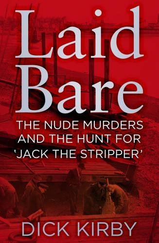 Laid Bare: The Nude Murders and the Hunt for 'Jack the Stripper'