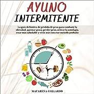 Ayuno Intermitente [Intermittent Fasting]: La Guía Definitiva De Pérdida De Peso Para Combatir La Obesidad, Qu