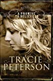 A Promise to Believe In, Tracie Peterson, 0764205870