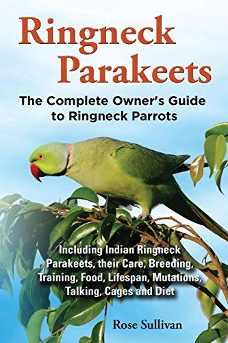 - Ringneck Parakeets, The Complete Owner's Guide to Ringneck Parrots, Including Indian Ringneck Parakeets, their Care, Breeding, Training, Food, Lifespan, Mutations, Talking, Cages and Diet