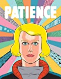 The most anticipated graphic novel of 2016: from the creator of Ghost World.Patience is a psychedelic science-fiction love story, veering with uncanny precision from violent destruction to deeply personal tenderness in a way that is both quintessenti...