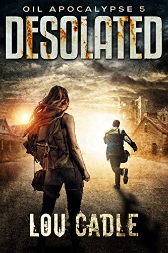 Desolated (Oil Apocalypse Book 5) by [Cadle, Lou]