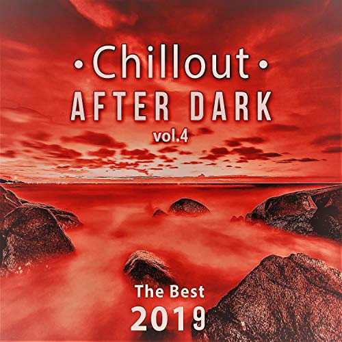 Chillout After Dark Vol. 4: The Best 2019 Playlist, Relax on the Beach, Ibiza Party Lounge, Cafe Relaxation, Bali Chill Out, Music del Mar, Bar Background Music Summer Time Hits