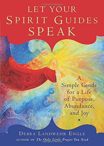Let Your Spirit Guides Speak: A Simple Guide for a Life of Purpose, Abundance, and -