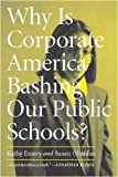 img - for Why Is Corporate America Bashing Our Public Schools? by Kathy Emery (2004-07-14) book / textbook / text book