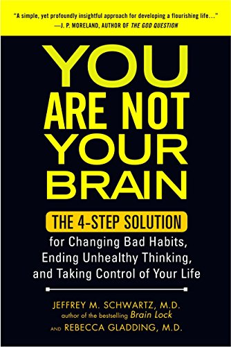 You Are Not Your Brain: The 4-Step Solution for Changing Bad Habits, Ending Unhealthy Thinking, and Taking Control of Yo