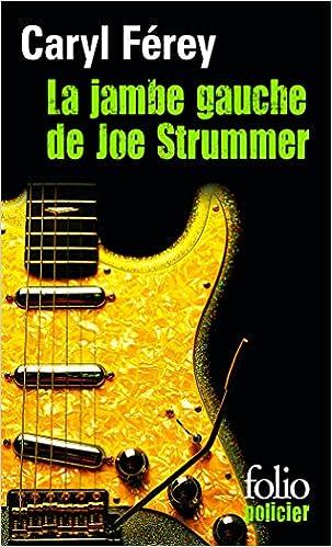La jambe gauche de Joe Strummer - Férey Caryl