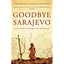 Goodbye Sarajevo: A True Story of Courage, Love and Survival