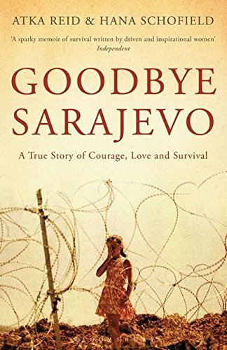Goodbye Sarajevo: A True Story of Courage, Love and Survival PDF