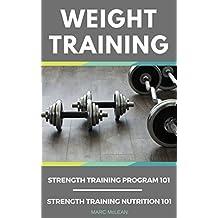 Weight Training: 2 Books Bundle - Strength Training Program 101 + Strength Training Nutrition 101