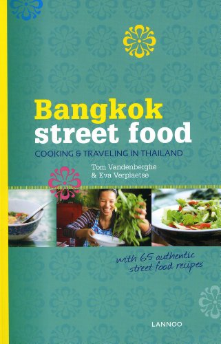 Bangkok Street Food: Cooking & Traveling in Thailand by Tom Vandenberghe, Els Goethals