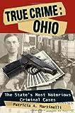 True Crime: Ohio, Patricia A. Martinelli, 0811706508