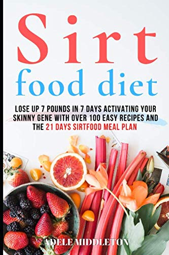 51Xk9xcQvlL - ТНЕ ЅІRTFOOD DIET: Lose Up 7 Pounds in 7 Days Activating Your Skinny Gene With Over 100 Easy Recipes And The 21 Days Sirtfood Meal Plan