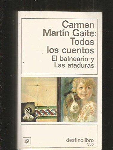 Todos Los Cuentos El Balneario Y Las Ataduras Destinolibro Martín Gaite Carmen 9788423324286 Books